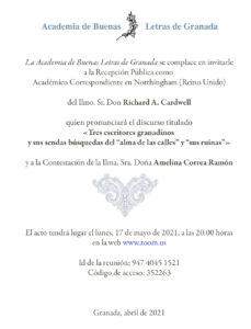 La Academia de Buenas Letras de Granada se complace en invitarle a la Recepción Pública como Académico Correspondiente del Ilmo. Sr. Richard A. Cardwell, el 17 de mayo de 2021 a las 20.00 horas.